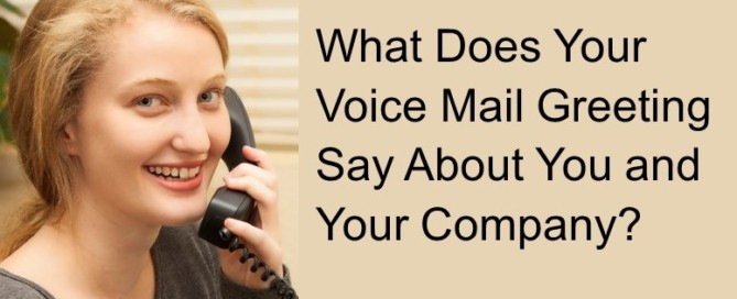 What does your voice mail greeting say about you and your company?