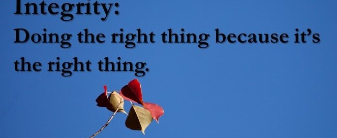 Integrity: Doing the right thing because it's the right thing