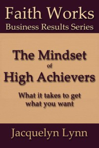 The Mindset of High Achievers: What it takes to get what you want