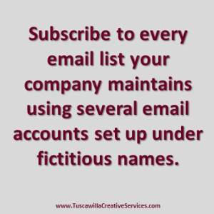 Subscribe to every email list your company maintains