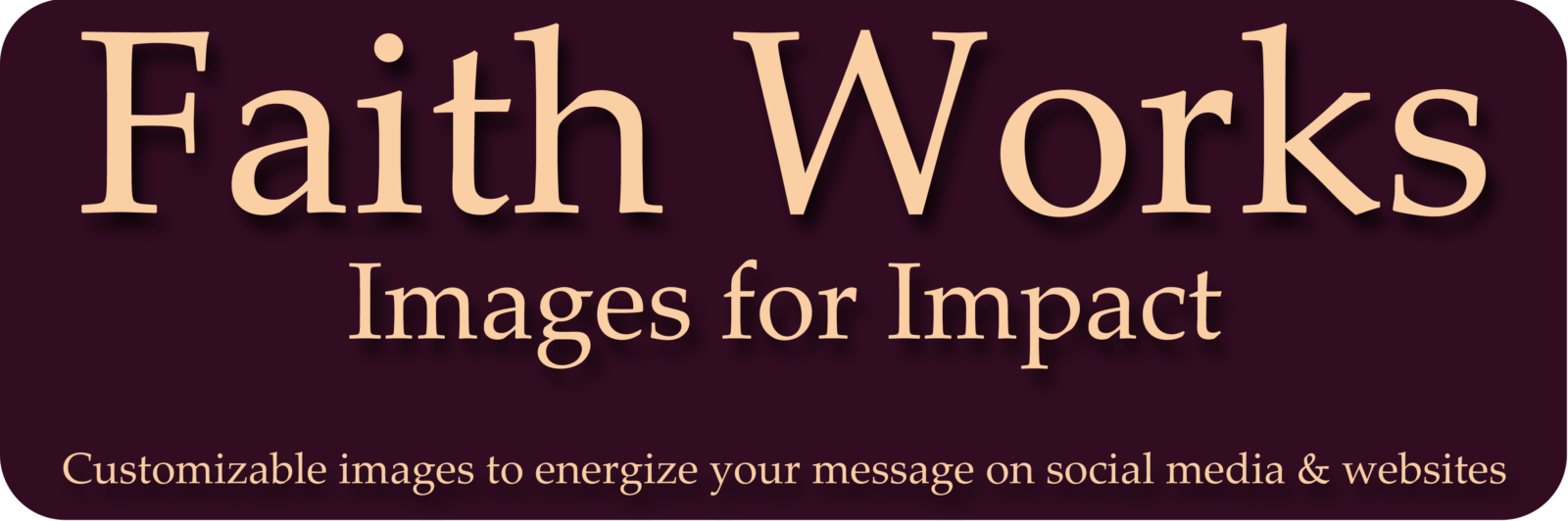 Faith Works Images for Impact - Tuscawilla Creative Services