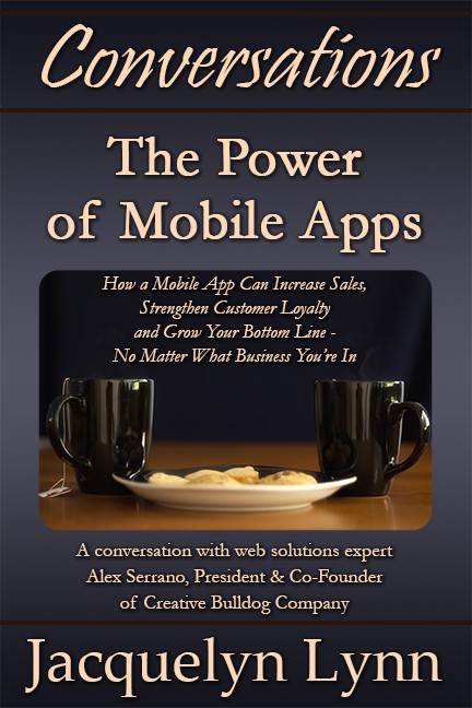 The Power of Mobile Apps How a Mobile App Can Increase Sales, Strengthen Customer Loyalty and Grow Your Bottom Line—No Matter What Business You're In