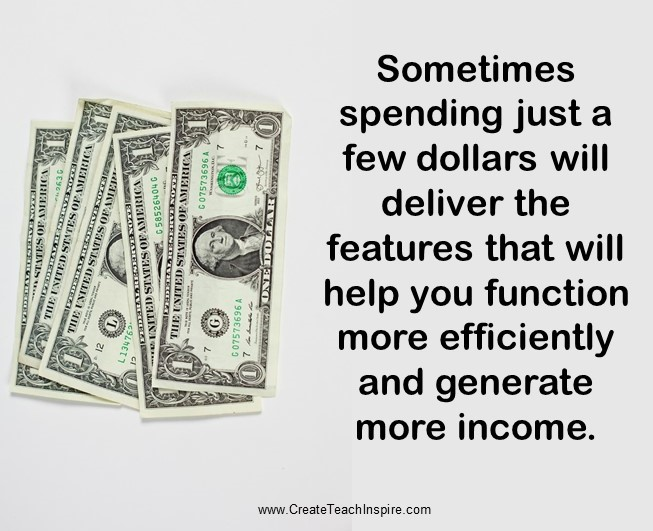 Sometimes spending a few dollars will deliver the features that generate more income