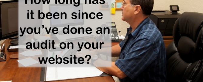How long has it been since you've done an audit on your website?