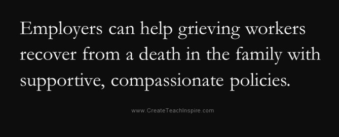 Employers can help grieving workers recover from a death in the family with supportive, compassionate policies.