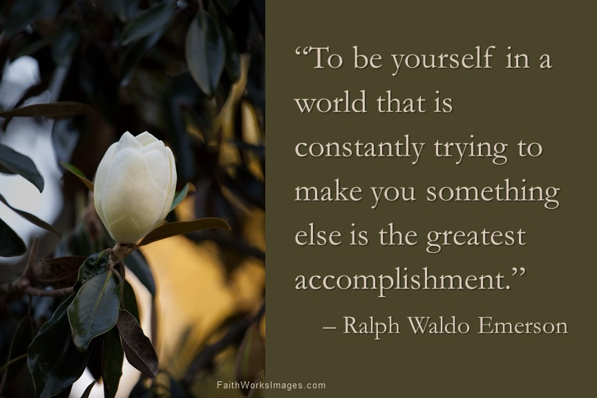 To be yourself in a world that is constantly trying to make you something else is the greatest accomplishment.