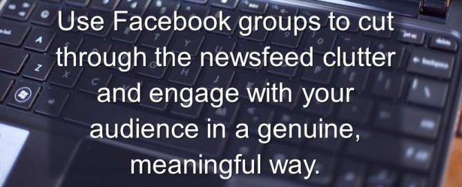 Use Facebook groups to engage with your audience