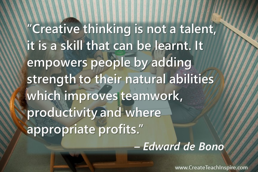 Creative thinking is not a talent, it is a skill that can be learnt.