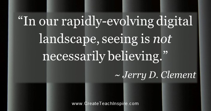 In our rapidly-evolving digital landscape, seeing is not necessarily believing. - Jerry D Clement