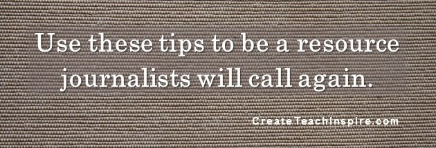 Use these tips to be a resource journalists will call again.