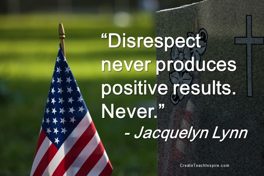 Disrespect never produces positive results - Jacquelyn Lynn