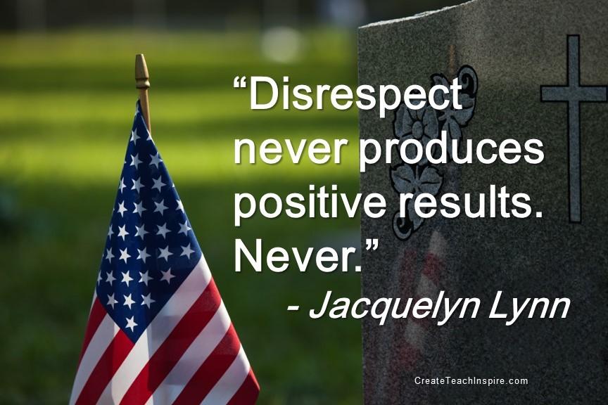 Disrespect never produces positive results - Jacquelyn Lynn