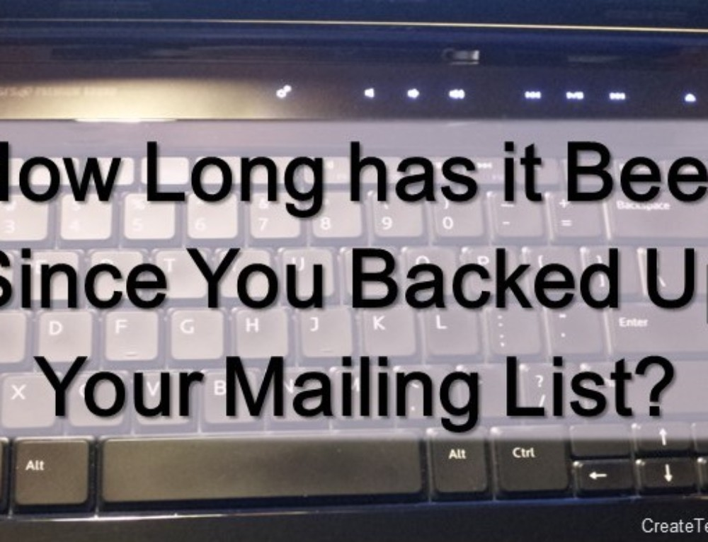 How Long has it Been Since You Backed Up Your Mailing List?