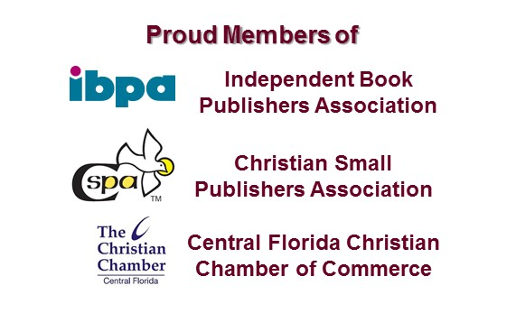 Proud Members of Independent Book Publishers Assoc., Christian Small Publishers Assoc., Central Florida Christian Chamber of Commerce