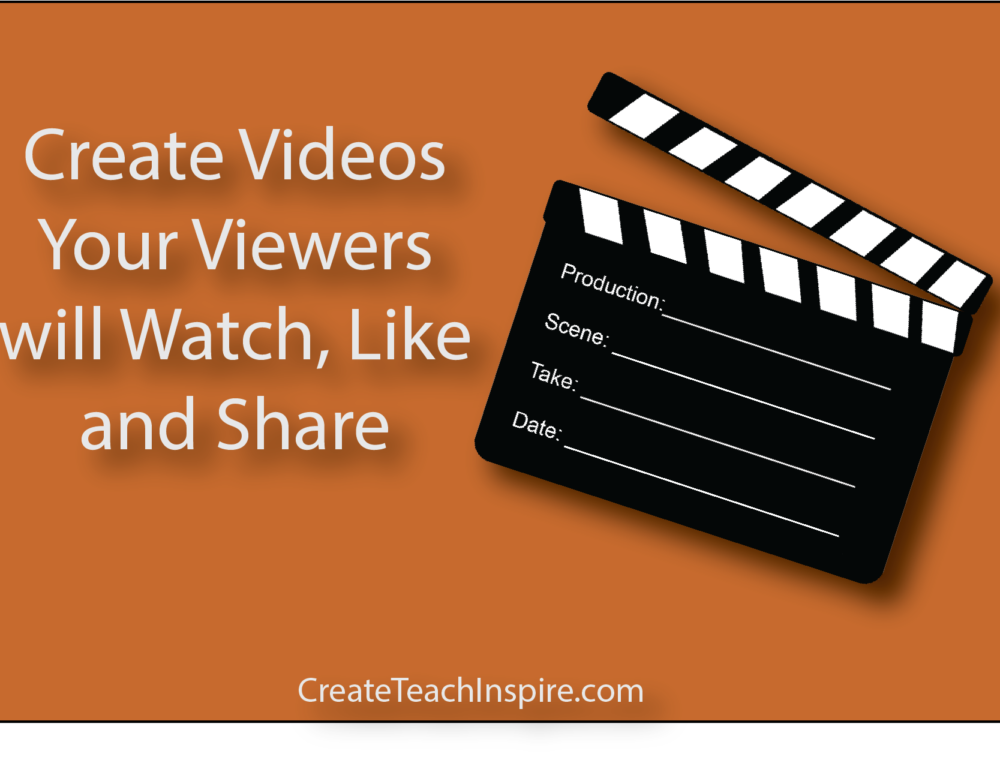 10 Tips to Create Videos Your Viewers will Watch, Like and Share