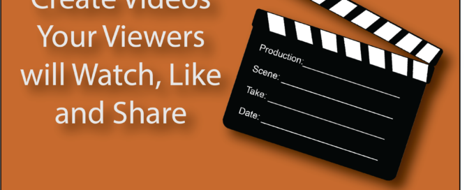 Create Videos Your Viewers will Watch, Like and Share