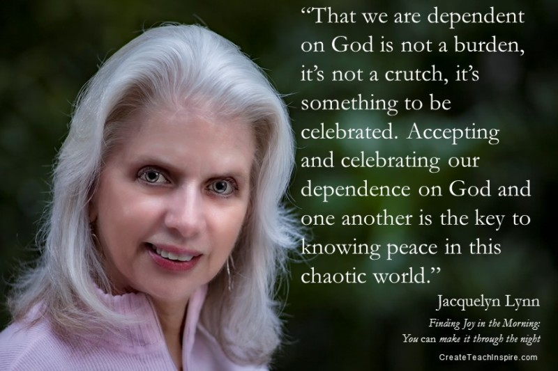 That we are dependent on God is not a burden, it's not a crutch, it's something to be celebrated. - Jacquelyn Lynn