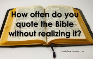 How often do you quote the Bible without realizing it?