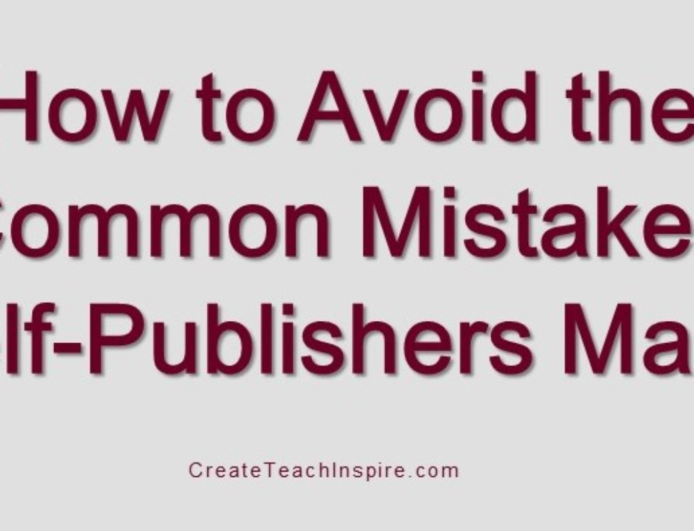 Mistakes Self-Publishers Make