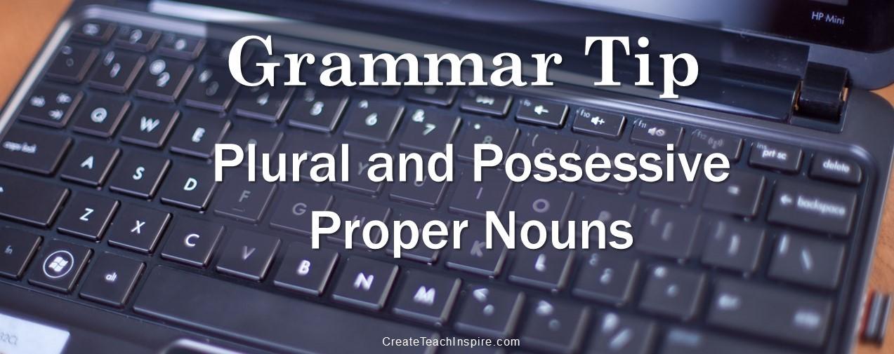 Grammar Tip: Plural and Possessive Proper Nouns