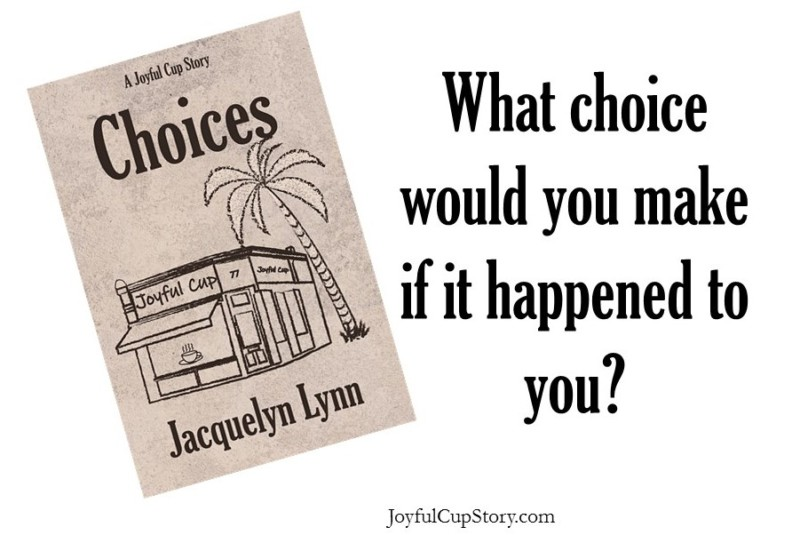 Choices by Jacquelyn Lynn - What choice would you make if it happened to you?