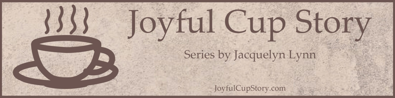 Joyful Cup Story series by Jacquelyn Lynn