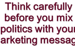 Think carefully before you mix politics with your marketing message