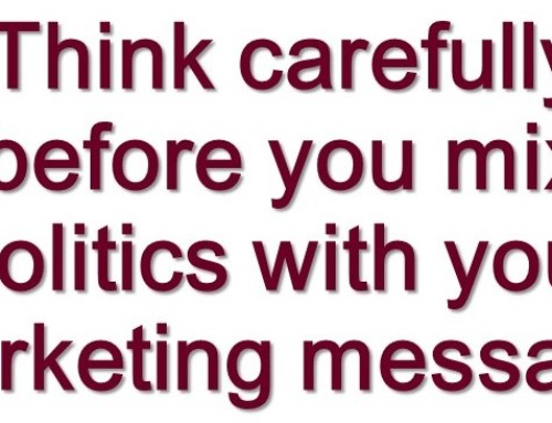 Avoid Politically Nuanced Marketing Messages Unless …