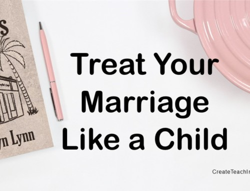 Treat Your Marriage Like a Child