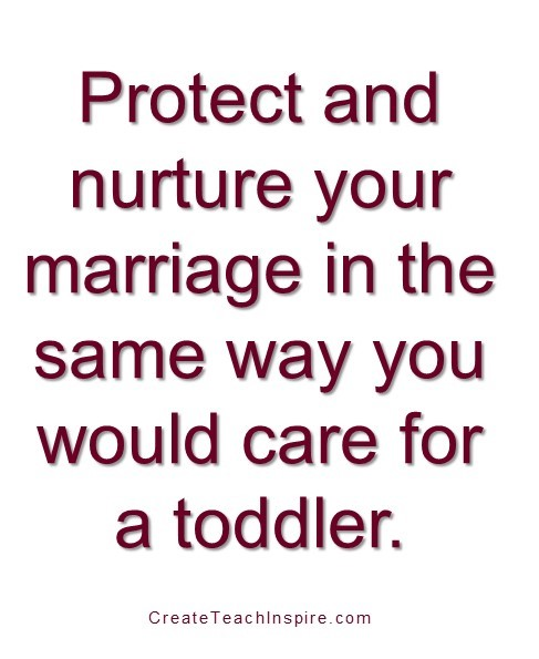 Protect and nurture your marriage in the same way you would care for a toddler. - Jacquelyn Lynn