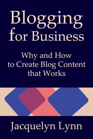 Blogging for Business: Why and How to Create Blog Content that Works by Jacquelyn Lynn (cover)