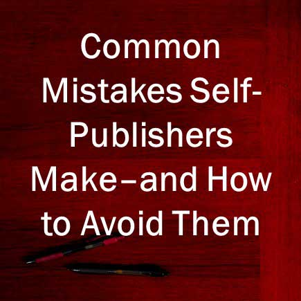 Common Mistakes Self-Publishers Make and How to Avoid them