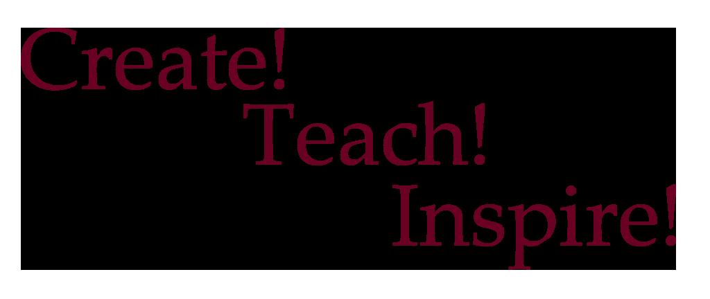 Create! Teach! Inspire!
