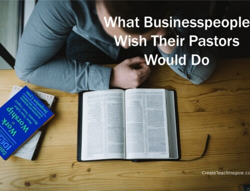 What Businesspeople Wish Their Pastors Knew and Would Do