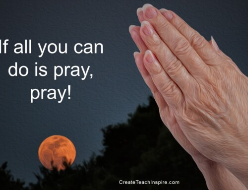 If All You Can Do is Pray, Pray!